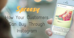 spreesy-how-your-customers-can-buy-through-instagram