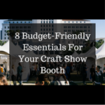 8 Budget-Friendly Essentials For Your Craft Show Booth