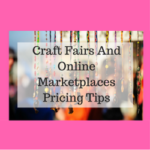 Craft Fairs And Online Marketplaces Pricing Tips