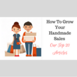 How To Grow Your Handmade Sales – Our Top 20 Articles