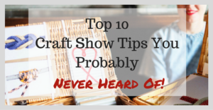 top-10-craft-show-tips-you-probably-never-heard-of