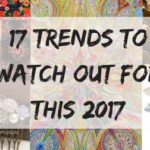 17 Trends To Watch Out For This 2017