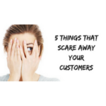 5 Things That Scare Away Your Customers