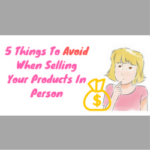 5 Things To Avoid When Selling Your Products In Person
