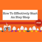 How To Effectively Start An Etsy Shop