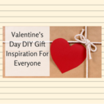 Valentine's Day DIY Gift Inspiration For Everyone
