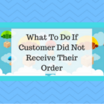 What To Do If Customer Did Not Receive Their Order