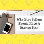 Why Etsy Sellers Should Have A Backup Plan