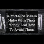 10 Mistakes Sellers Make With Their Money And How To Avoid Them