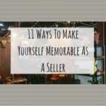 11 Ways To Make Yourself Memorable As A Seller