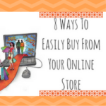 8 Ways To Easily Buy From Your Online Store