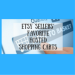 Etsy Sellers' Favorite Hosted Shopping Carts