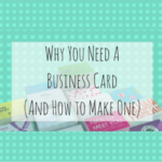 Why You Need A Business Card (And How to Make One)