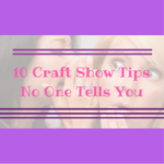 10 Craft Show Tips You Don't Want To Miss