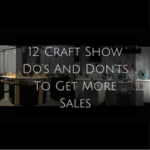 12 Craft Show Do's And Don'ts To Get More Sales