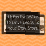 4 Effective Ways To Drive Leads To Your Etsy Store