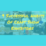9 Successful Habits Of Craft Show Exhibitors