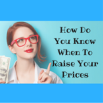 How Do You Know When To Raise Your Prices