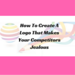How To Create A Logo That Makes Your Competitors Jealous