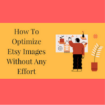 How To Optimize Etsy Images Without Any Effort