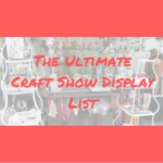 The Ultimate Craft Show Display List