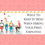 What To Keep In Mind When Hiring Your First Employee