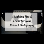 4 Lighting Tips & Tricks For Your Product Photography