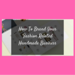 How To Brand Your Fashion Related Handmade Business