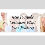 How To Make Customers Want Your Products