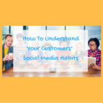 How To Understand Your Customers' Social Media Habits