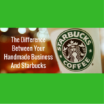 The Difference Between Your Handmade Business And Starbucks