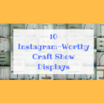 10 Instagram Worthy Craft Show Displays