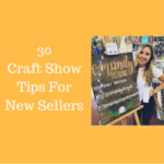 30 Craft Show Tips For New Sellers