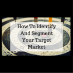 How To Identify And Segment Your Target Market