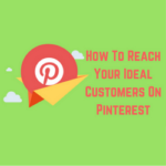 How To Reach Your Ideal Customers On Pinterest