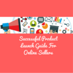 Successful Product Launch Guide For Online Sellers