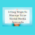 6 Easy Ways To Manage Your Social Media Accounts