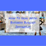 How To Deal With Business Bullies Instantly