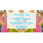 How To See What Drives Customers To Your Products