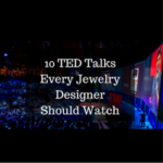 10 TED Talks Every Jewelry Designer Should Watch