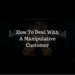 How To Deal With A Manipulative Customer