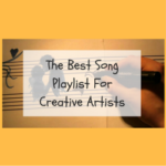 The Best Song Playlist For Creative Artists