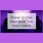 Where To Find Free Music For Your Videos