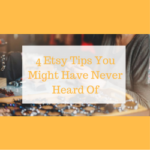 4 Etsy Tips You Might Have Never Heard Of