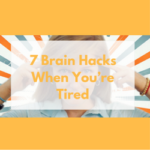 7 Brain Hacks When You're Tired