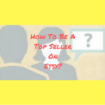 How To Be A Top Seller On Etsy