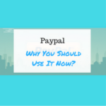 Paypal – Why You Should Use It Now