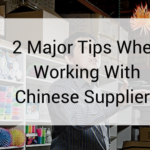 2 Major Tips When Working With Chinese Suppliers