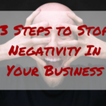 3 Steps to Stop Negativity In Your Business