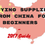 Buying Supplies From China For Beginners – 2017 Guide